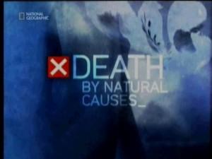 natgeodeath by natural causes 300x225 Смерть от естественных причин (Death by Natural Causes)